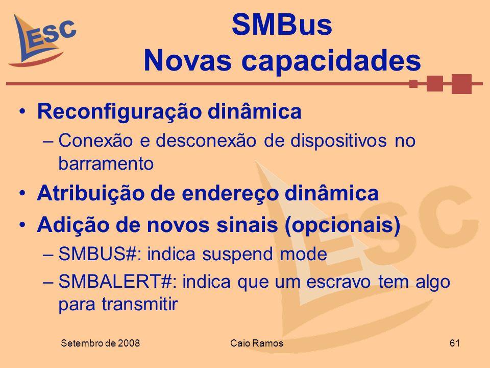 Setembro de 2008Caio Ramos 61 SMBus Novas capacidades Reconfiguração dinâmica –Conexão e desconexão de dispositivos no barramento Atribuição de endere