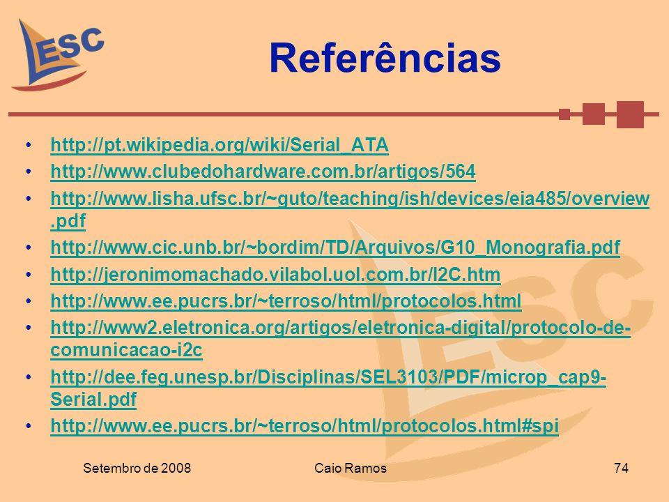 Referências http://pt.wikipedia.org/wiki/Serial_ATA http://www.clubedohardware.com.br/artigos/564 http://www.lisha.ufsc.br/~guto/teaching/ish/devices/
