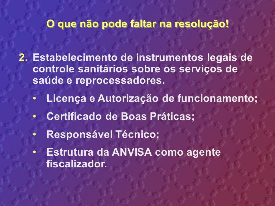 2.Estabelecimento de instrumentos legais de controle sanitários sobre os serviços de saúde e reprocessadores. Licença e Autorização de funcionamento;