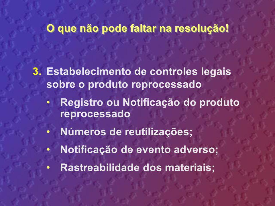 3.Estabelecimento de controles legais sobre o produto reprocessado Registro ou Notificação do produto reprocessado Números de reutilizações; Notificaç