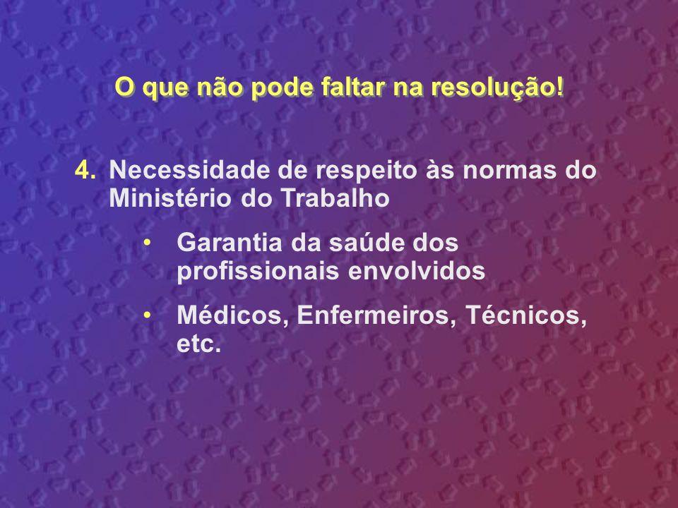 4.Necessidade de respeito às normas do Ministério do Trabalho Garantia da saúde dos profissionais envolvidos Médicos, Enfermeiros, Técnicos, etc. O qu