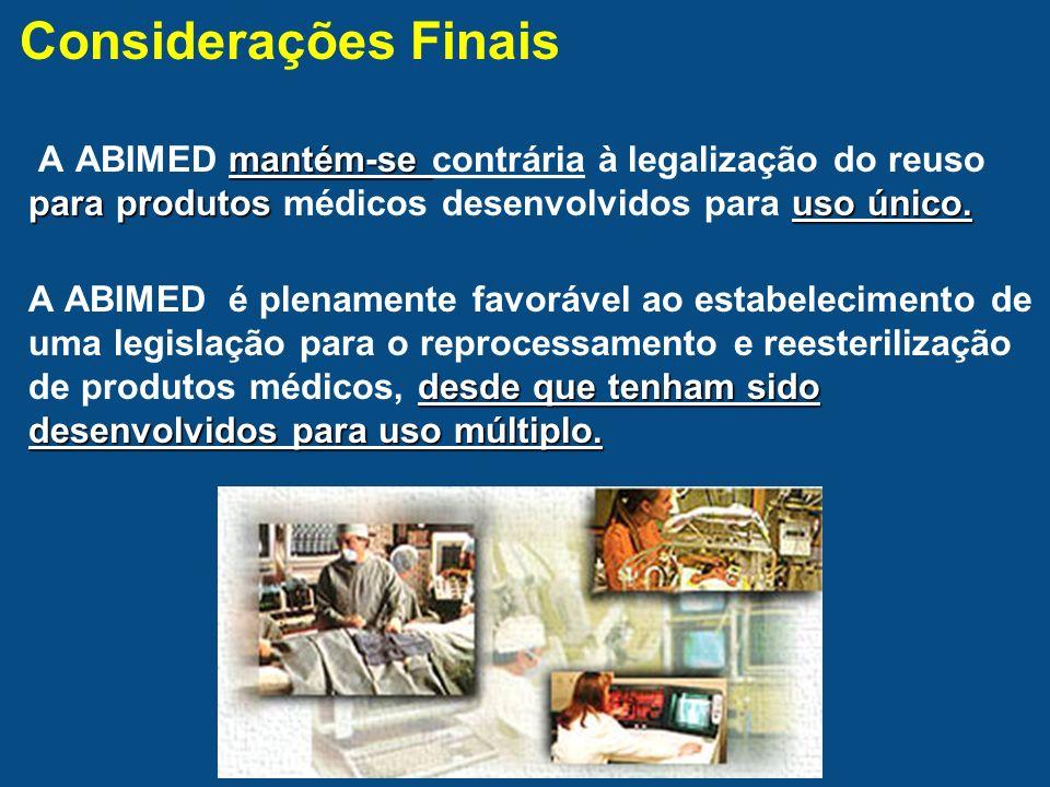 Considerações Finais mantém-se para produtosuso único. A ABIMED mantém-se contrária à legalização do reuso para produtos médicos desenvolvidos para us