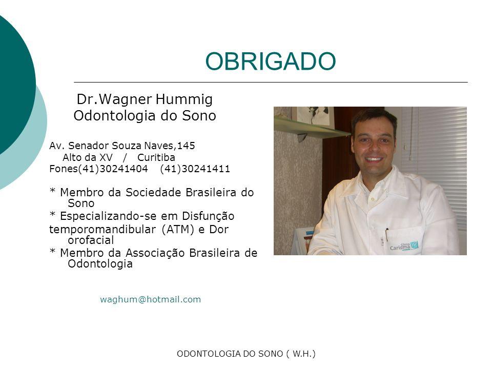 ODONTOLOGIA DO SONO ( W.H.) OBRIGADO Dr.Wagner Hummig Odontologia do Sono Av.