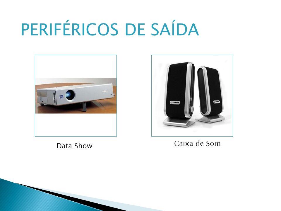 PERIFÉRICOS DE SAÍDA Data Show Caixa de Som