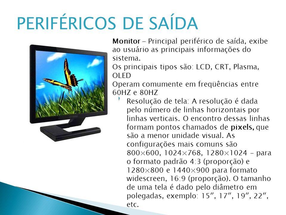 PERIFÉRICOS DE SAÍDA Monitor - Principal periférico de saída, exibe ao usuário as principais informações do sistema. Os principais tipos são: LCD, CRT