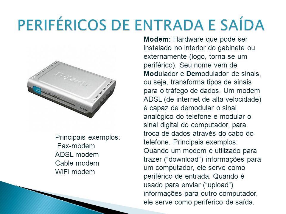 Modem: Hardware que pode ser instalado no interior do gabinete ou externamente (logo, torna-se um periférico). Seu nome vem de Modulador e Demodulador