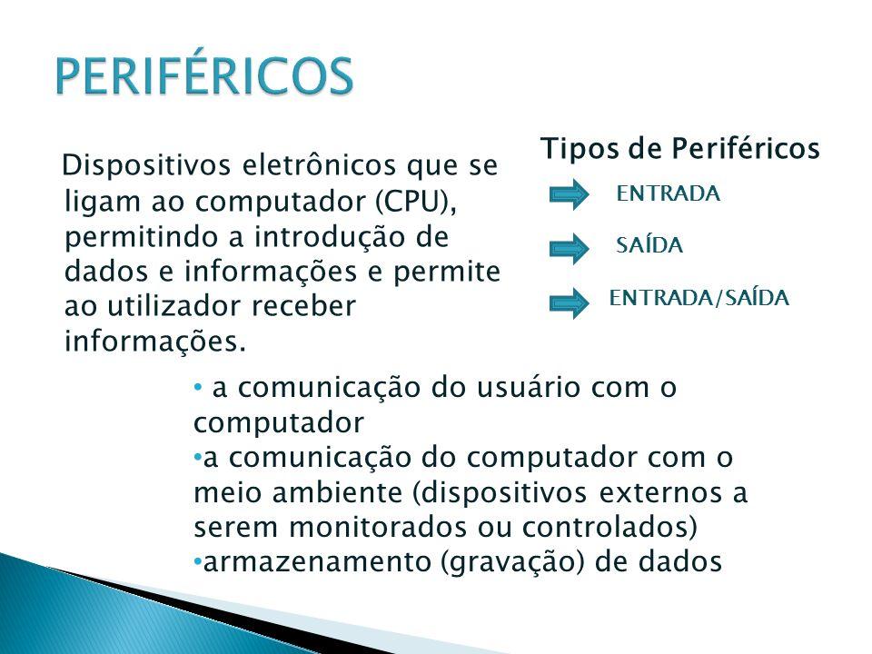 Dispositivos eletrônicos que se ligam ao computador (CPU), permitindo a introdução de dados e informações e permite ao utilizador receber informações.