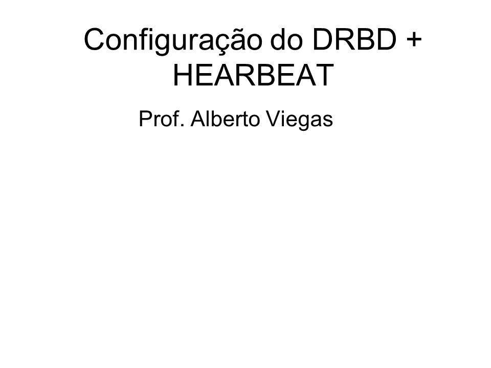 Configuração do DRBD + HEARBEAT Prof. Alberto Viegas