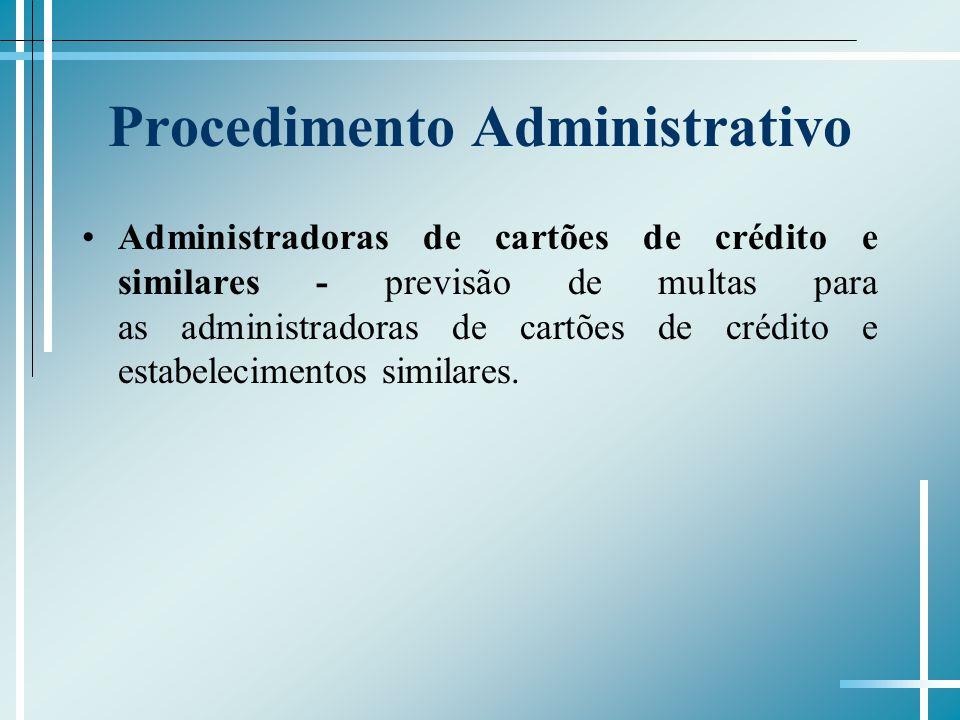 Procedimento Administrativo Administradoras de cartões de crédito e similares - previsão de multas para as administradoras de cartões de crédito e estabelecimentos similares.
