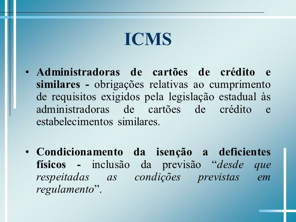 ICMS Administradoras de cartões de crédito e similares - obrigações relativas ao cumprimento de requisitos exigidos pela legislação estadual às administradoras de cartões de crédito e estabelecimentos similares.