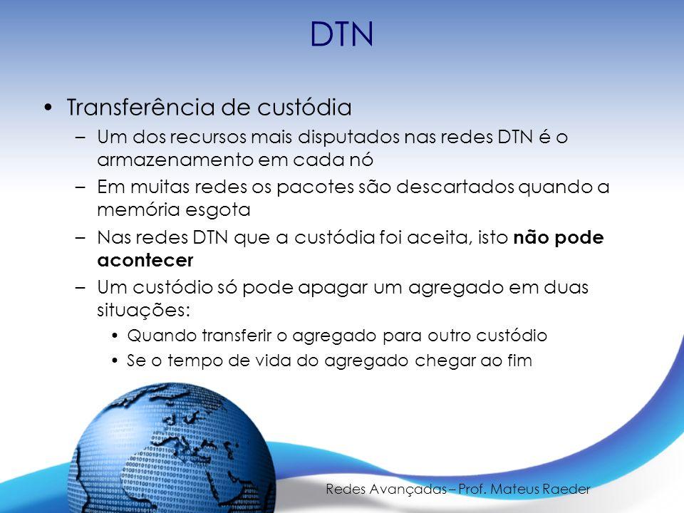 Redes Avançadas – Prof. Mateus Raeder DTN Transferência de custódia –Um dos recursos mais disputados nas redes DTN é o armazenamento em cada nó –Em mu
