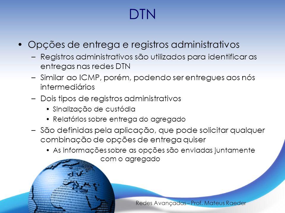 Redes Avançadas – Prof. Mateus Raeder DTN Opções de entrega e registros administrativos –Registros administrativos são utilizados para identificar as