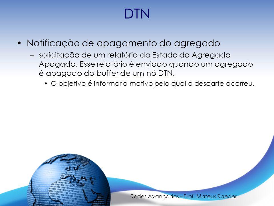 Redes Avançadas – Prof. Mateus Raeder DTN Notificação de apagamento do agregado –solicitação de um relatório do Estado do Agregado Apagado. Esse relat