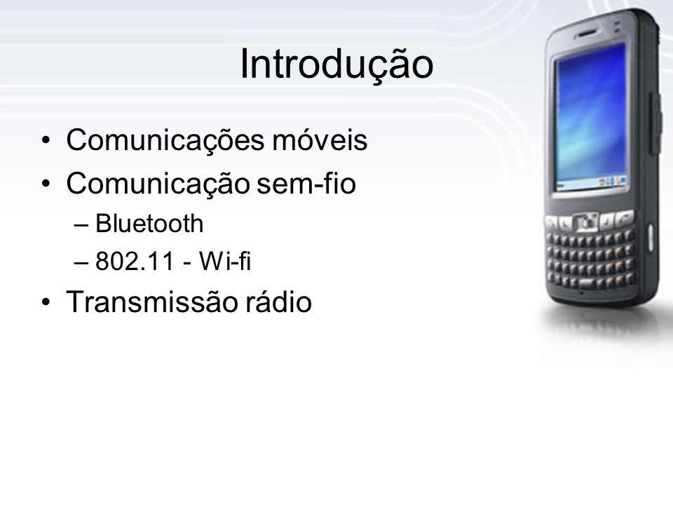 Introdução Comunicações móveis Comunicação sem-fio –Bluetooth –802.11 - Wi-fi Transmissão rádio