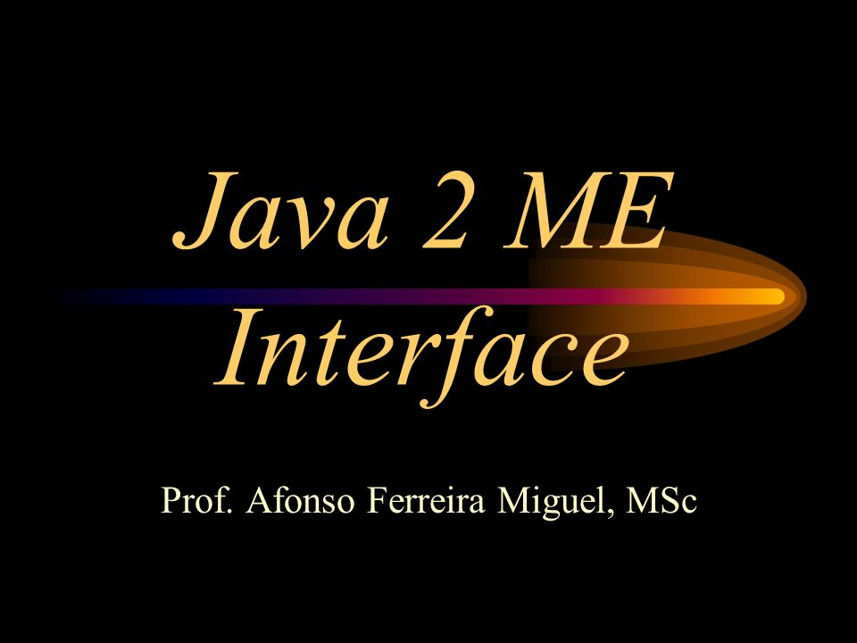 Java 2 ME Interface Prof. Afonso Ferreira Miguel, MSc