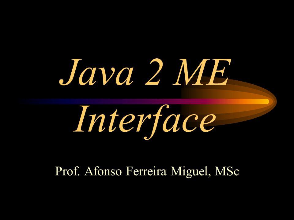 Java Micro Edition (J2ME) Transição de Estados Paused Active Destroyed new HelloWorld() startApp pauseApp destroyApp resumeRequest notifyPaused notifyDestroyed Métodos do MIDlet para forçar mudança de estado