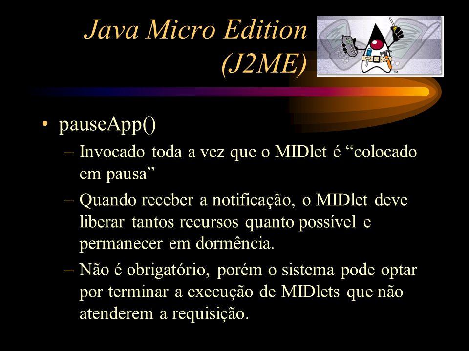 Java Micro Edition (J2ME) pauseApp() –Invocado toda a vez que o MIDlet é colocado em pausa –Quando receber a notificação, o MIDlet deve liberar tantos