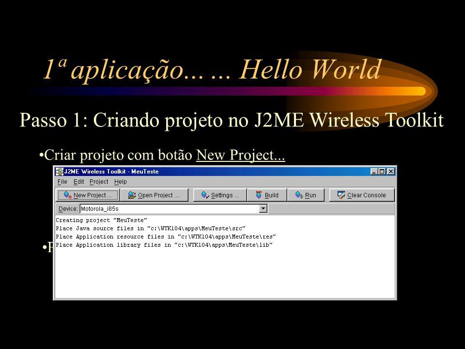 1ª aplicação...... Hello World Criar projeto com botão New Project... Pressionar OK Passo 1: Criando projeto no J2ME Wireless Toolkit