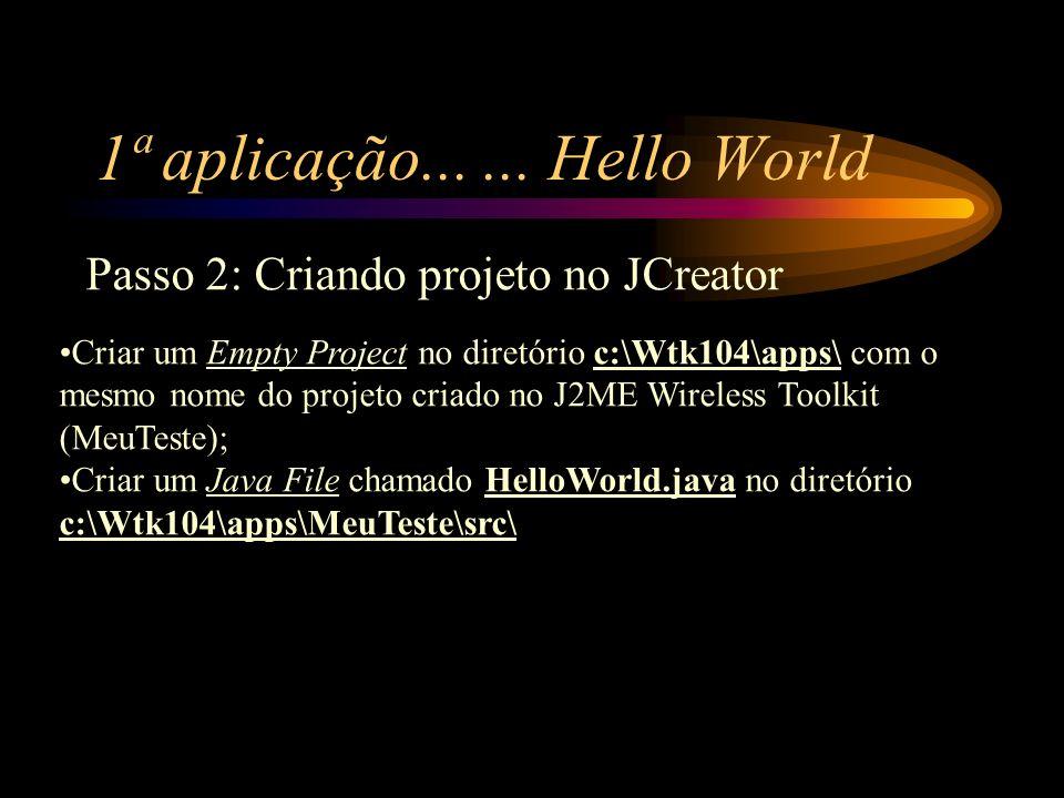 1ª aplicação...... Hello World Criar um Empty Project no diretório c:\Wtk104\apps\ com o mesmo nome do projeto criado no J2ME Wireless Toolkit (MeuTes