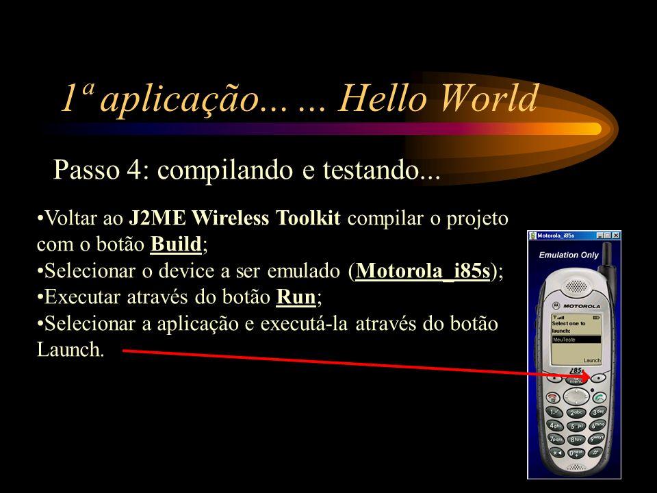 1ª aplicação...... Hello World Passo 4: compilando e testando... Voltar ao J2ME Wireless Toolkit compilar o projeto com o botão Build; Selecionar o de