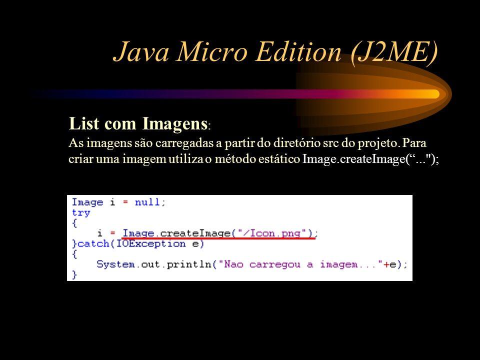 Java Micro Edition (J2ME) List com Imagens : As imagens são carregadas a partir do diretório src do projeto. Para criar uma imagem utiliza o método es