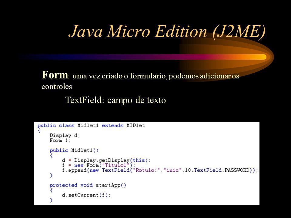Java Micro Edition (J2ME) Form : uma vez criado o formulario, podemos adicionar os controles TextField: campo de texto