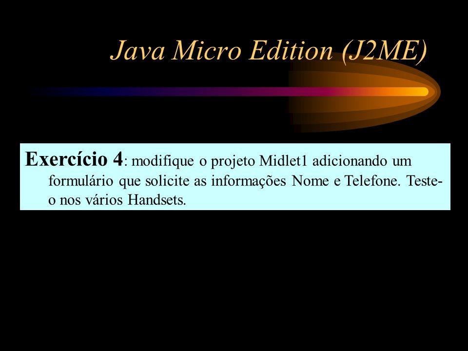 Java Micro Edition (J2ME) Exercício 4 : modifique o projeto Midlet1 adicionando um formulário que solicite as informações Nome e Telefone. Teste- o no