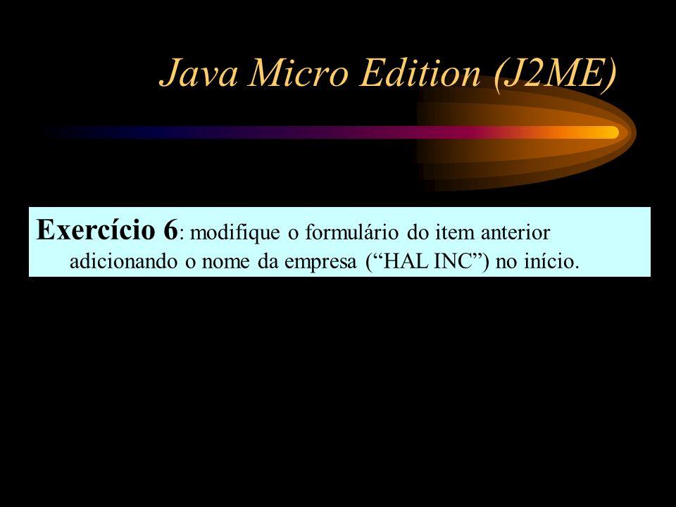 Java Micro Edition (J2ME) Exercício 6 : modifique o formulário do item anterior adicionando o nome da empresa (HAL INC) no início.