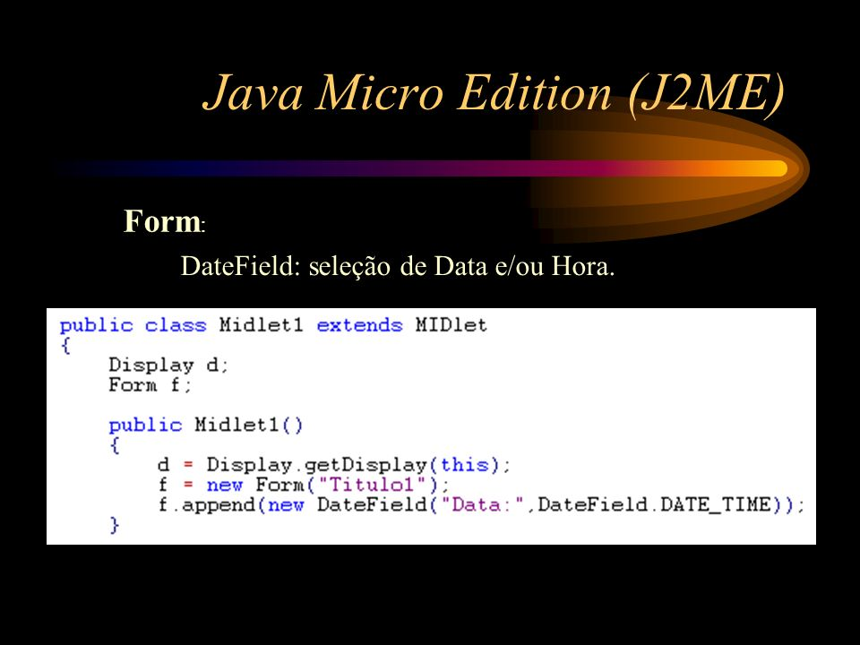 Java Micro Edition (J2ME) Form : DateField: seleção de Data e/ou Hora.