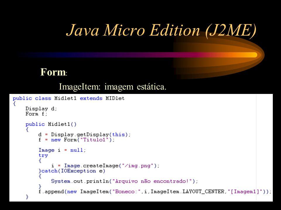 Java Micro Edition (J2ME) Form : ImageItem: imagem estática.