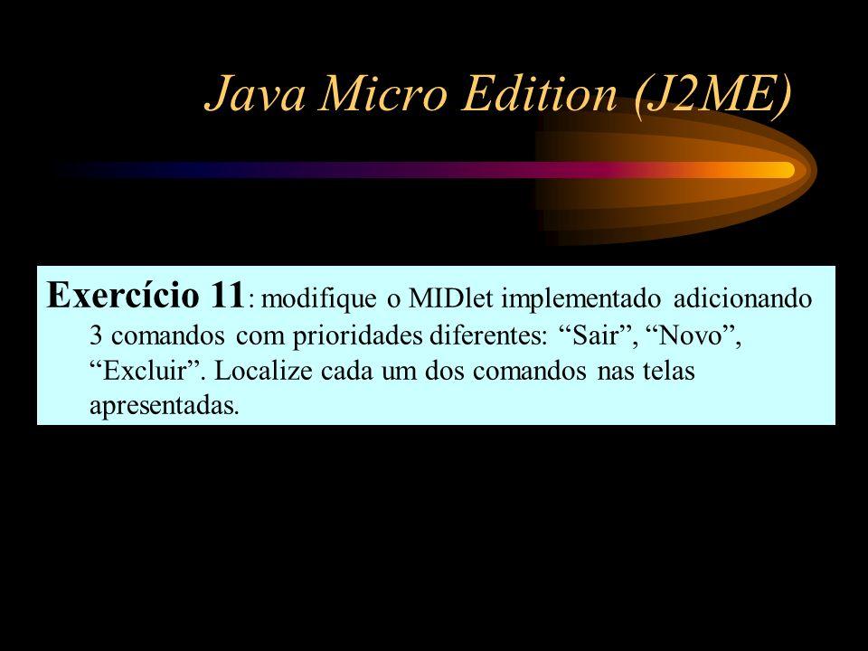 Java Micro Edition (J2ME) Exercício 11 : modifique o MIDlet implementado adicionando 3 comandos com prioridades diferentes: Sair, Novo, Excluir. Local