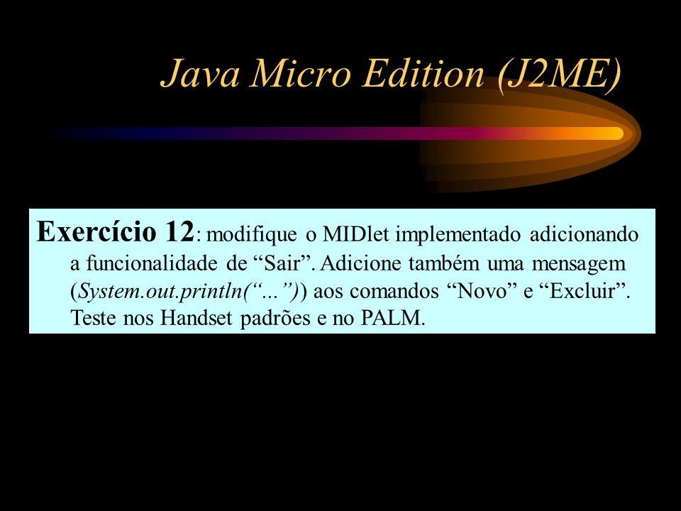 Java Micro Edition (J2ME) Exercício 12 : modifique o MIDlet implementado adicionando a funcionalidade de Sair. Adicione também uma mensagem (System.ou
