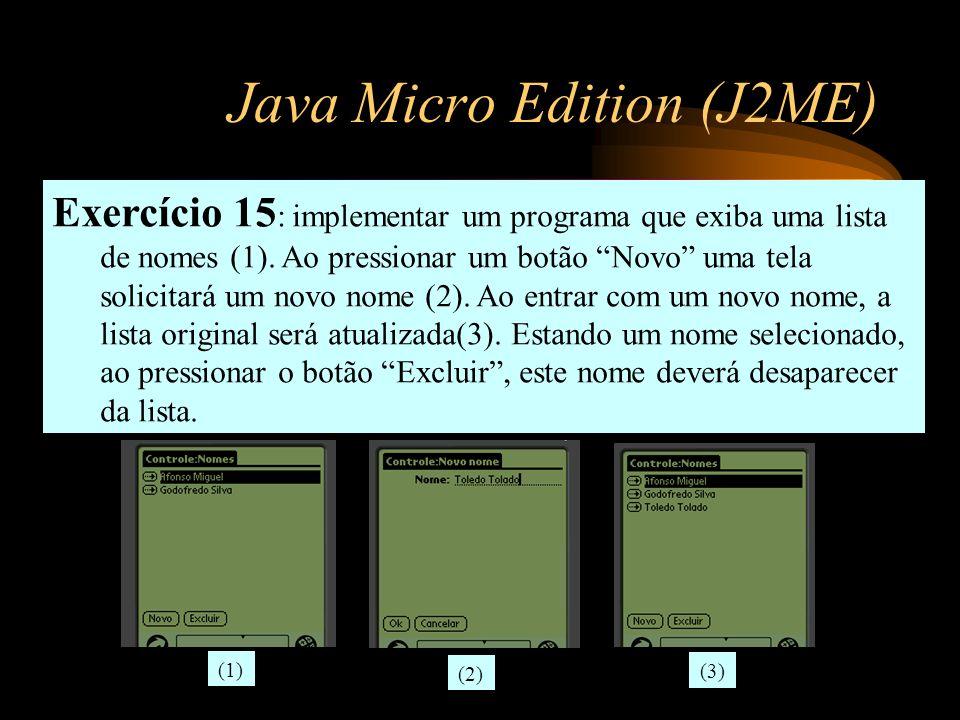 Java Micro Edition (J2ME) Exercício 15 : implementar um programa que exiba uma lista de nomes (1). Ao pressionar um botão Novo uma tela solicitará um