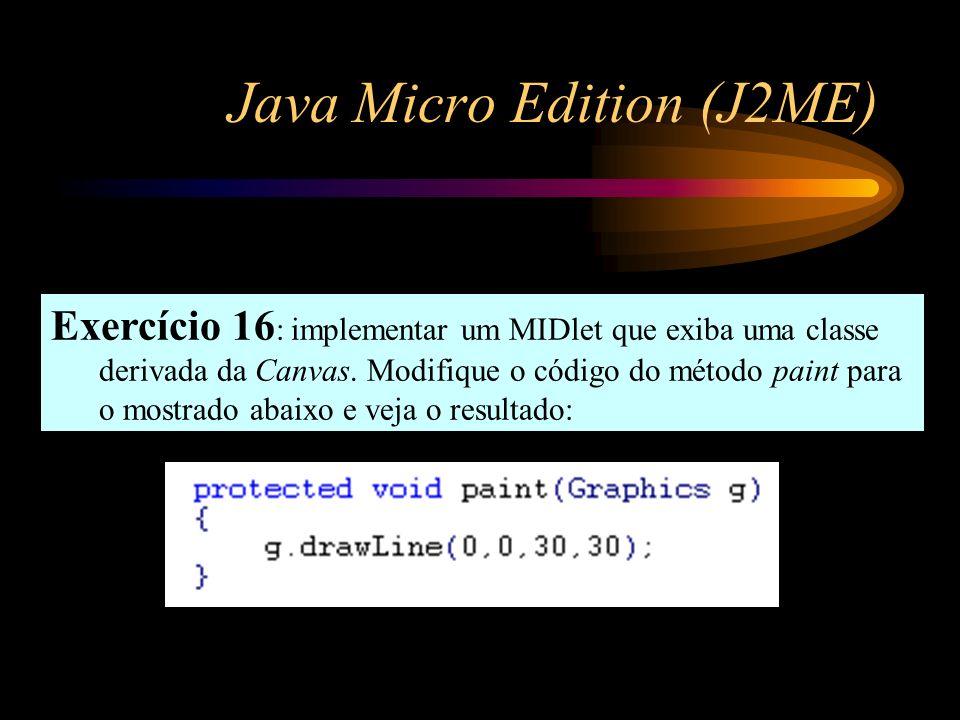 Java Micro Edition (J2ME) Exercício 16 : implementar um MIDlet que exiba uma classe derivada da Canvas. Modifique o código do método paint para o most