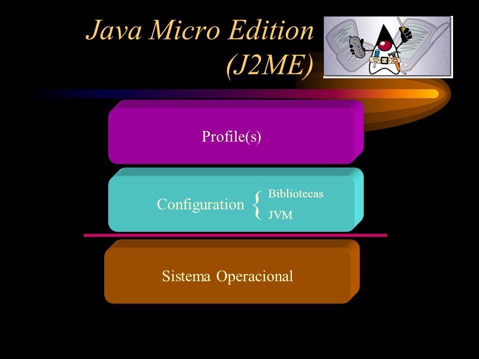 Java Micro Edition (J2ME) K Virtual Machine (KVM): –Pequena: núcleo a partir de 60kb –Altamente portável –modular e customizável –Desenvolvida para dispositivos a partir de 128kb de memória