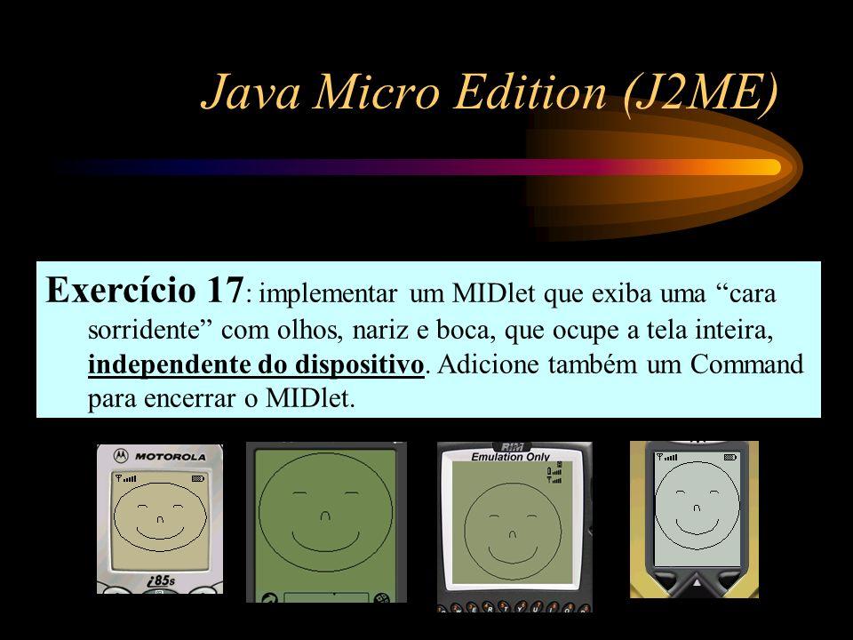Java Micro Edition (J2ME) Exercício 17 : implementar um MIDlet que exiba uma cara sorridente com olhos, nariz e boca, que ocupe a tela inteira, indepe