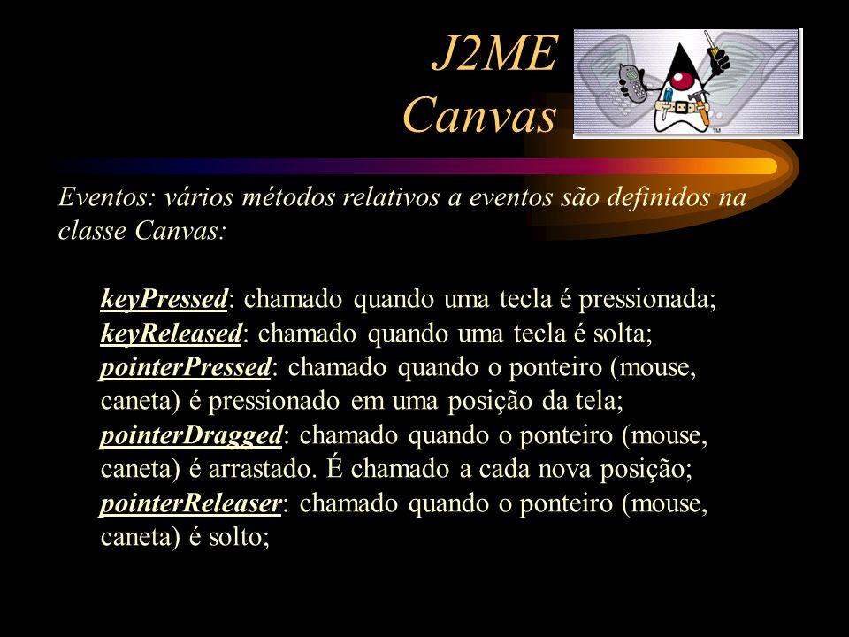 J2ME Canvas Eventos: vários métodos relativos a eventos são definidos na classe Canvas: keyPressed: chamado quando uma tecla é pressionada; keyRelease
