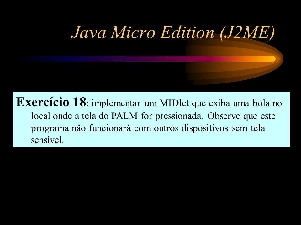 Java Micro Edition (J2ME) Exercício 18 : implementar um MIDlet que exiba uma bola no local onde a tela do PALM for pressionada. Observe que este progr