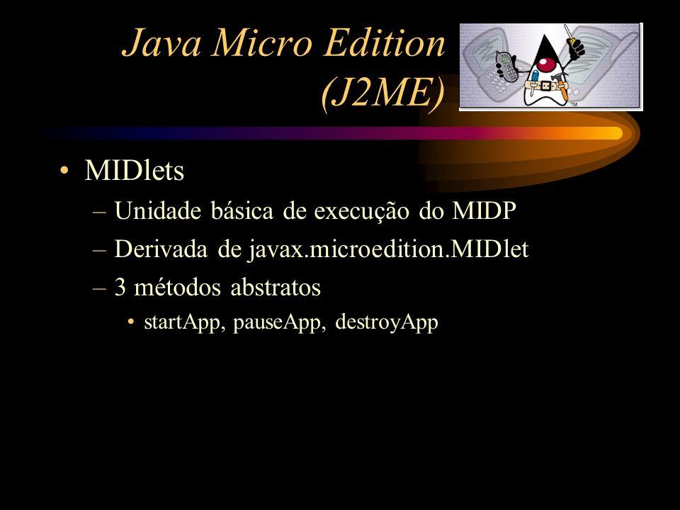 Java Micro Edition (J2ME) startApp() –Invocado quando da inicialização e reinicialização do Midlet –Deve obter os recursos necessários para execução (timers, conexões de rede) –É invocado mais do que uma vez –Pode falhar de 2 maneiras: transient: a falha é temporária (ex.