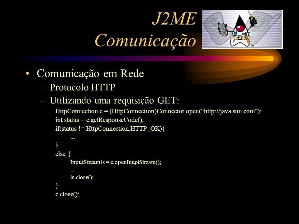 J2ME Comunicação Comunicação em Rede –Protocolo HTTP –Utilizando uma requisição GET: HttpConnection c = (HttpConnection)Connector.open(http://java.sun