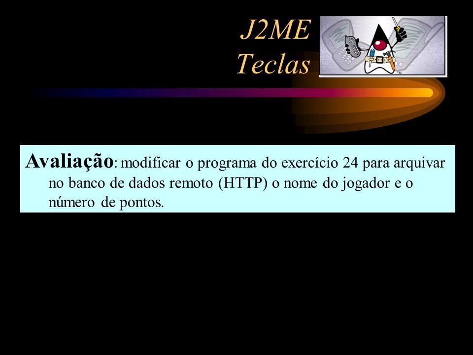 J2ME Teclas Avaliação : modificar o programa do exercício 24 para arquivar no banco de dados remoto (HTTP) o nome do jogador e o número de pontos.