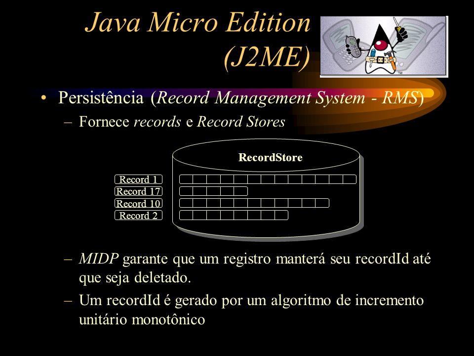 Persistência (Record Management System - RMS) –Fornece records e Record Stores –MIDP garante que um registro manterá seu recordId até que seja deletad