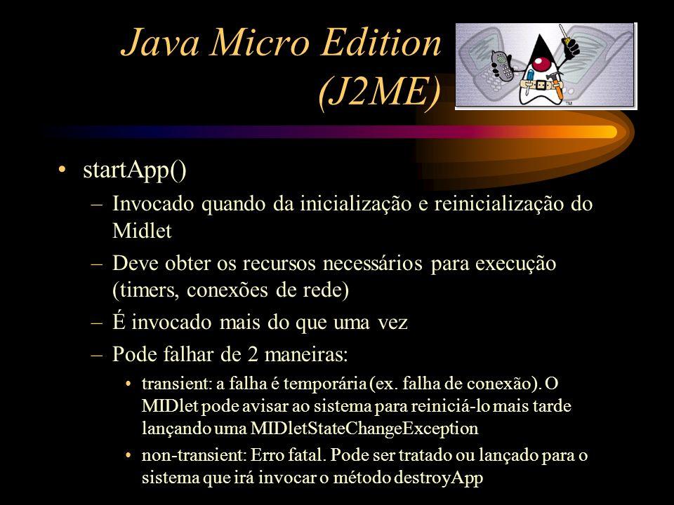 Java Micro Edition (J2ME) startApp() –Invocado quando da inicialização e reinicialização do Midlet –Deve obter os recursos necessários para execução (