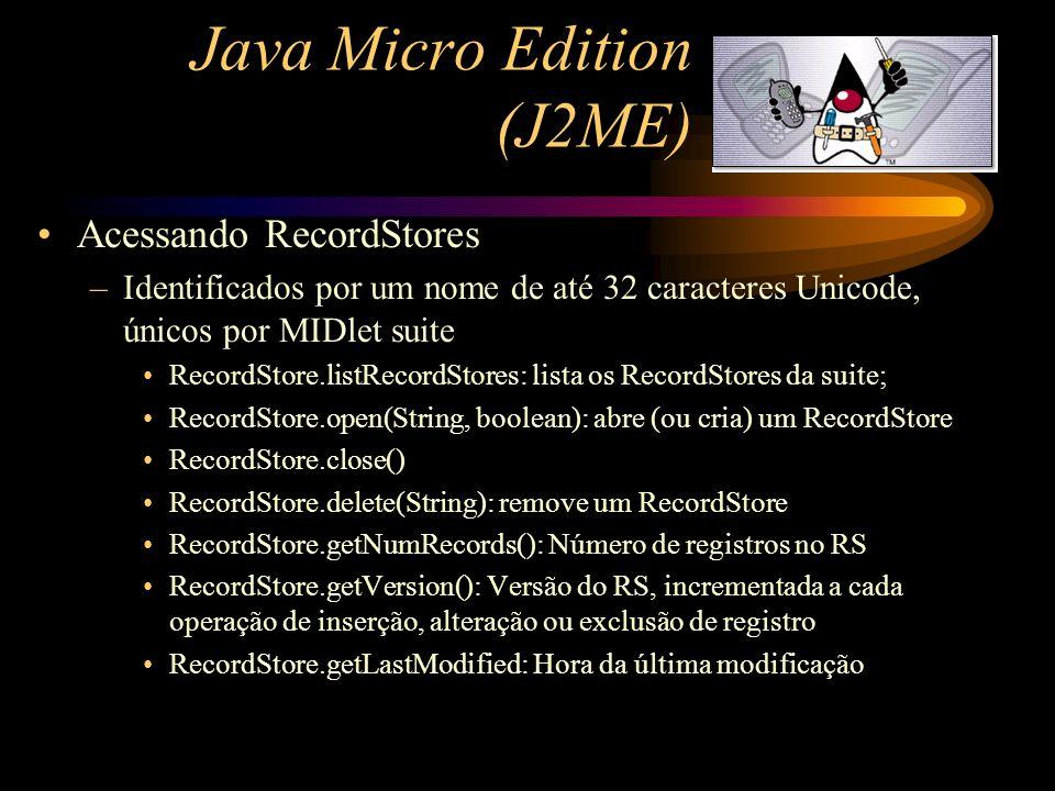 Java Micro Edition (J2ME) Acessando RecordStores –Identificados por um nome de até 32 caracteres Unicode, únicos por MIDlet suite RecordStore.listReco