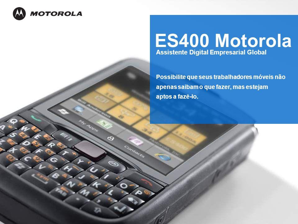 ES400 Motorola Assistente Digital Empresarial Global Possibilite que seus trabalhadores móveis não apenas saibam o que fazer, mas estejam aptos a fazê