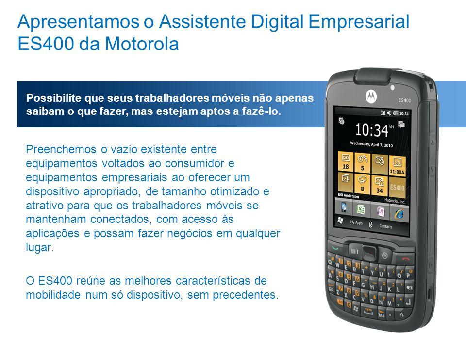 Apresentamos o Assistente Digital Empresarial ES400 da Motorola Preenchemos o vazio existente entre equipamentos voltados ao consumidor e equipamentos