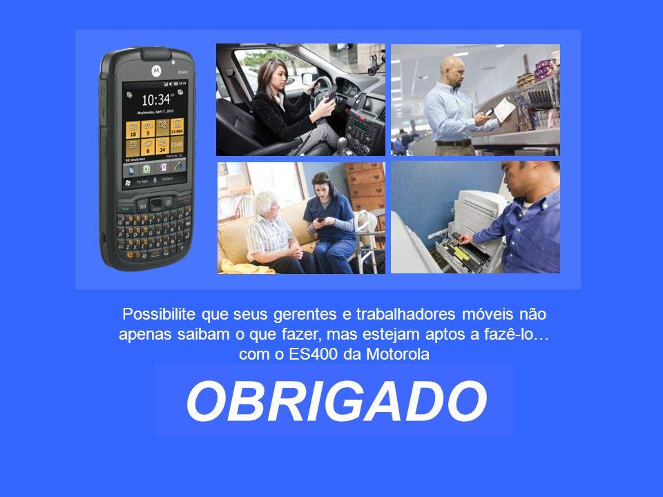 Possibilite que seus gerentes e trabalhadores móveis não apenas saibam o que fazer, mas estejam aptos a fazê-lo… com o ES400 da Motorola OBRIGADO