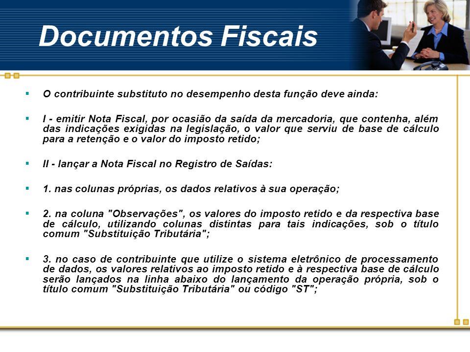 Documentos Fiscais O contribuinte substituto no desempenho desta função deve ainda: I - emitir Nota Fiscal, por ocasião da saída da mercadoria, que co