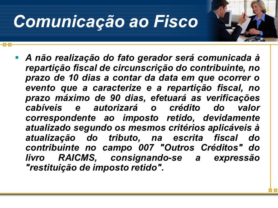 Comunicação ao Fisco A não realização do fato gerador será comunicada à repartição fiscal de circunscrição do contribuinte, no prazo de 10 dias a cont