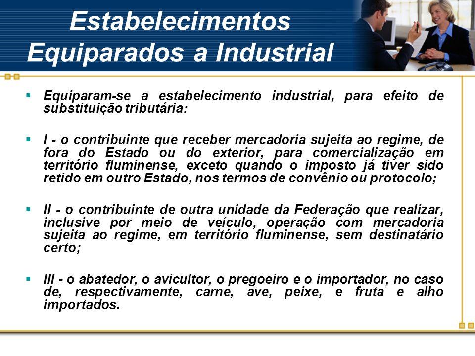 Estabelecimentos Equiparados a Industrial Equiparam-se a estabelecimento industrial, para efeito de substituição tributária: I - o contribuinte que re